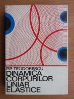 Anticariat: P. P. Teodorescu - Dinamica corpurilor liniar elastice