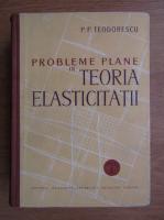 P. P. Teodorescu - Probleme plane in teoria elasticitatii