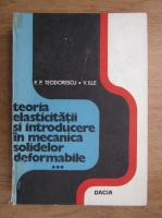 P. P. Teodorescu - Teoria elasticitatii si introducere in mecanica solidelor deformabile (volumul 3)