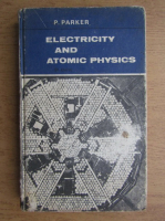 Anticariat: P. Parker - Electricity and atomic physics