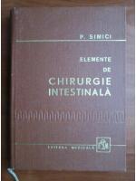 Anticariat: P. Simici - Elemente de chirurgie intestinala