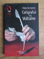 Anticariat: Pablo De Santis - Caligraful lui Voltaire