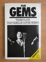 Pam Gems - Three plays. Piaf. Camille. Loving women