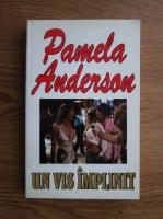 Anticariat: Pamela Anderson - Un vis implinit