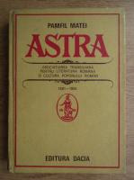Pamfil Matei - Astra. Asociatiunea transilvana pentru literatura romana si cultura poporului roman