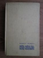 Panait Istrati - Chira Chiralina. Mos Anghel. Ciulinii Baraganului