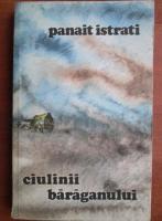 Panait Istrati - Ciulinii Baraganului