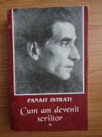 Panait Istrati - Cum am devenit scriitor (volumul 1)