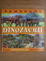 Panorame. Dinozaurii. Scene fantastice de descoperit