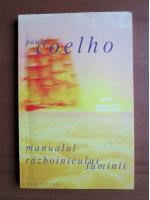 Paolo Coelho - Manualul razboinicului luminii