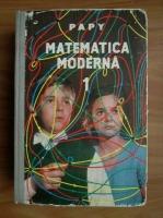 Anticariat: Papy - Matematica moderna (volumul 1)