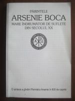 Parintele Arsenie Boca - Mare indrumator de suflete din secolul XX