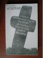 Parintele Mitrofan - Viata repausatilor nostri si viata noastra dupa moarte (volumul 1)