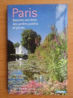 Paris. Beautes secretes des jardins publics et prives