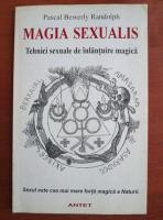 Pascal Bewerly Randolph - Magia sexualis. Tehnici sexuale de inlantuire magica
