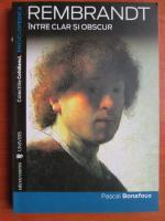 Anticariat: Pascal Bonafoux - Rembrandt. Intre clar si obscur