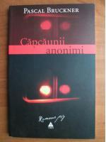 Pascal Bruckner - Capcaunii anonimi