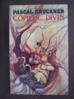 Pascal Bruckner - Copilul divin