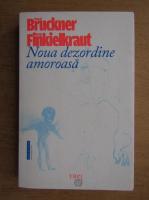 Pascal Bruckner - Noua dezordine amoroasa