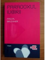 Pascal Bruckner - Paradoxul iubirii