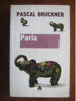 Pascal Bruckner - Paria (editura Trei, 2007)