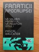 Pascal Bruckner - Sa salvam Pamantul, sa pedepsim omul!
