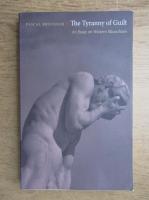 Pascal Bruckner - The tyranny of guilt
