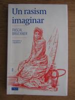 Pascal Bruckner - Un rasism imaginar