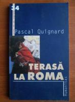 Anticariat: Pascal Quignard - Terasa la Roma