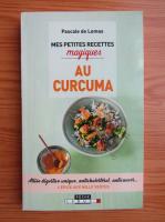 Anticariat: Pascale de Lomas - Mes petites recettes magiques au curcuma