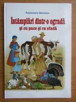 Anticariat: Passionaria Stoicescu - Intamplari dintr-o ograda si cu pace si cu sfada