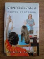 Anticariat: Patricia A. Jennings - Mindfulness pentru profesori