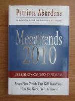 Anticariat: Patricia Aburdene - Megatrends 2010. The rise of conscious capitalism