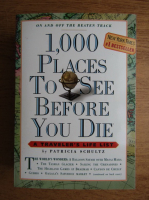 Patricia Schultz - 1000 places to see before you die. A traveler's life list