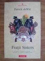 Anticariat: Patrick deWitt - Fratii Sisters