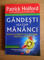 Anticariat: Patrick Holford - Gandesti asa cum mananci. Noua alimentatie optima pentru creier