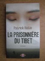 Anticariat: Patrick Hutin - La prisonniere du Tibet