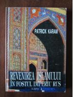 Anticariat: Patrick Karam - Revenirea islamului in fostul imperiu rus