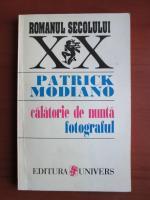 Patrick Modiano - Calatorie de nunta. Fotograful
