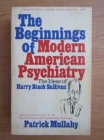 Anticariat: Patrick Mullahy - The beginnings of modern american psychiatry