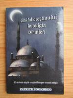 Anticariat: Patrick Sookhdeo - Ghidul crestinului in religia islamica