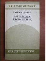 Anticariat: Patrick Suppes - Metafizica probabilista