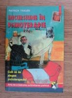 Patrick Traube - Incursiune in psihoterapie. Cum sa ne alegem psihoterapeutul