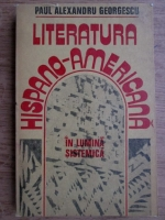 Anticariat: Paul Alexandru Georgescu - Literatura Hispano-Americana in lumina sistemica