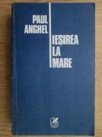 Paul Anghel - Iesirea la mare