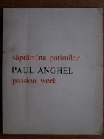 Paul Anghel - Saptamana patimilor/ Passion week (editie bilingva romana engleza)