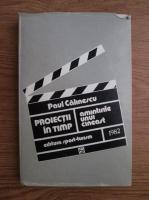 Paul Calinescu - Proiectii in timp. Amintirile unui cineast