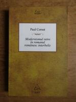 Anticariat: Paul Cernat - Modernismul retro in romanul romanesc interbelic