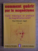 Anticariat: Paul Clement Jagot - Comment guerir par le magnetisme