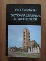 Paul Constantin - Dictionar universal al arhitectilor